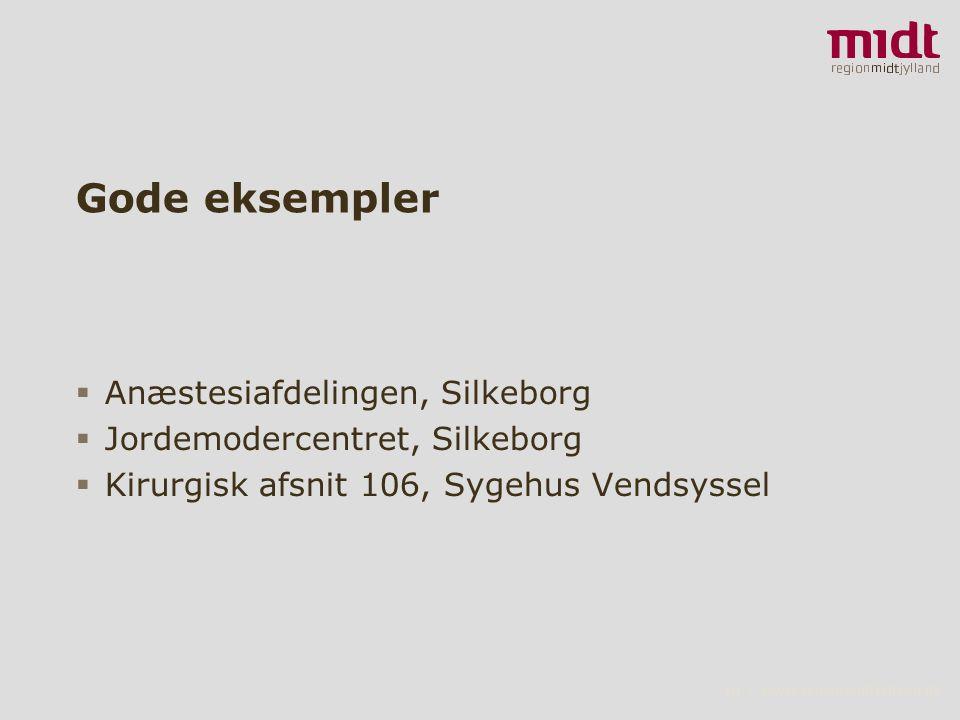 10 ▪ www.regionmidtjylland.dk Gode eksempler  Anæstesiafdelingen, Silkeborg  Jordemodercentret, Silkeborg  Kirurgisk afsnit 106, Sygehus Vendsyssel