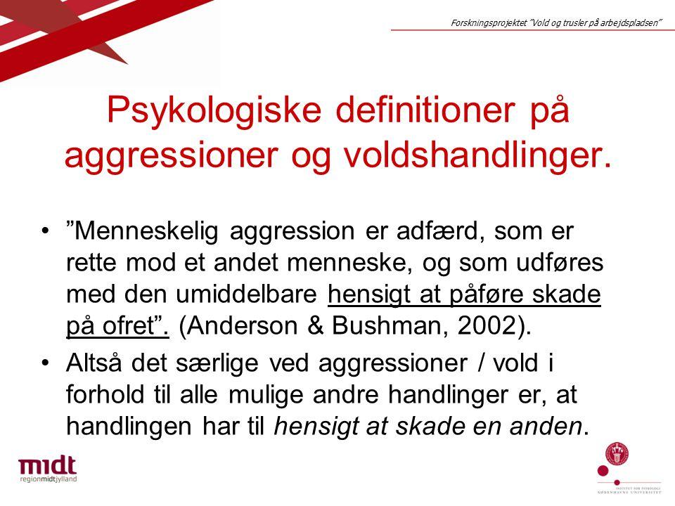 Forskningsprojektet Vold og trusler på arbejdspladsen Psykologiske definitioner på aggressioner og voldshandlinger.