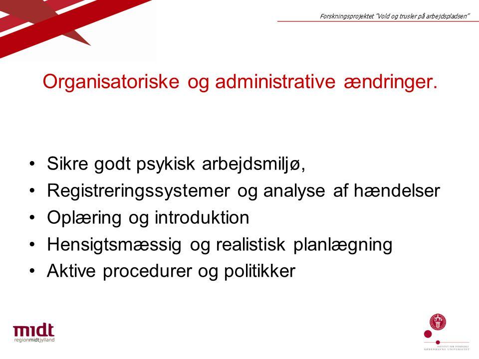 Forskningsprojektet Vold og trusler på arbejdspladsen Organisatoriske og administrative ændringer.