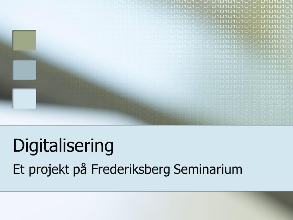 Digitalisering Et projekt på Frederiksberg Seminarium