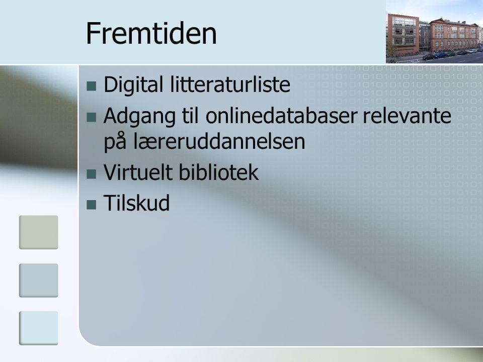 Fremtiden Digital litteraturliste Adgang til onlinedatabaser relevante på læreruddannelsen Virtuelt bibliotek Tilskud