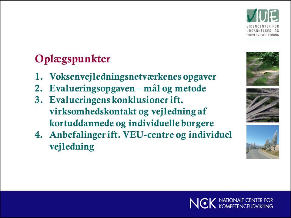 Oplægspunkter 1.Voksenvejledningsnetværkenes opgaver 2.Evalueringsopgaven – mål og metode 3.Evalueringens konklusioner ift.