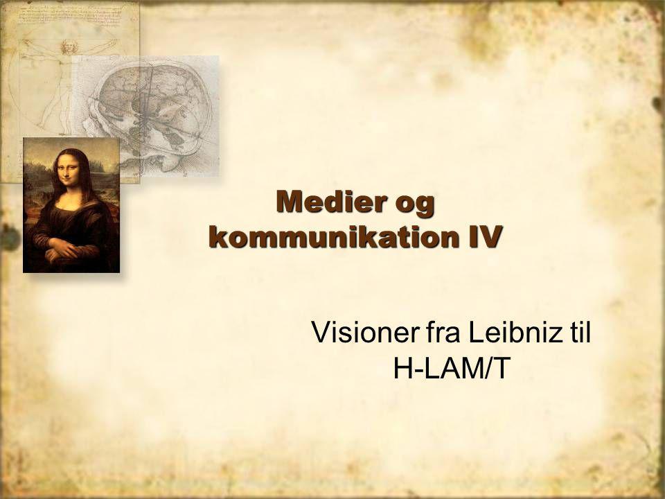 Medier og kommunikation IV Visioner fra Leibniz til H-LAM/T