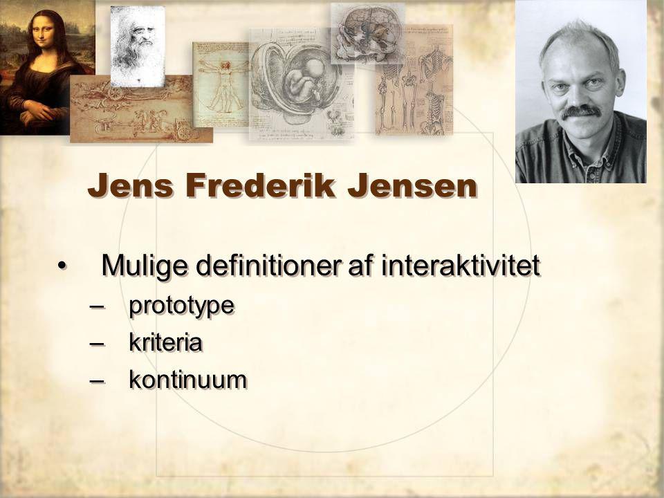 Jens Frederik Jensen Mulige definitioner af interaktivitet –prototype –kriteria –kontinuum Mulige definitioner af interaktivitet –prototype –kriteria –kontinuum