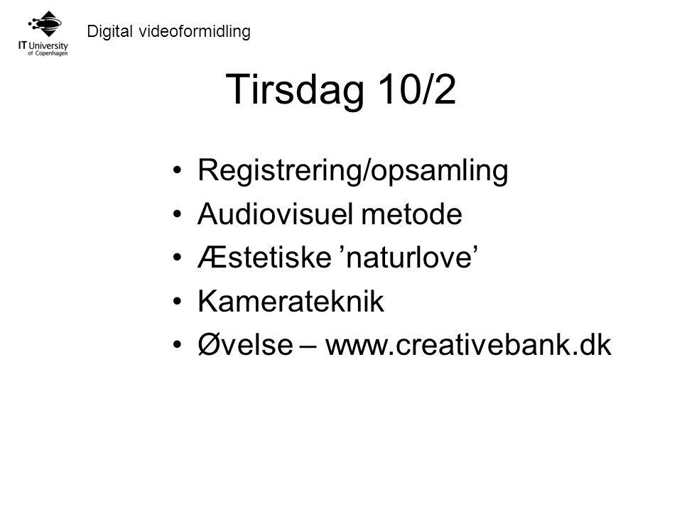 Digital videoformidling Tirsdag 10/2 Registrering/opsamling Audiovisuel metode Æstetiske 'naturlove' Kamerateknik Øvelse – www.creativebank.dk