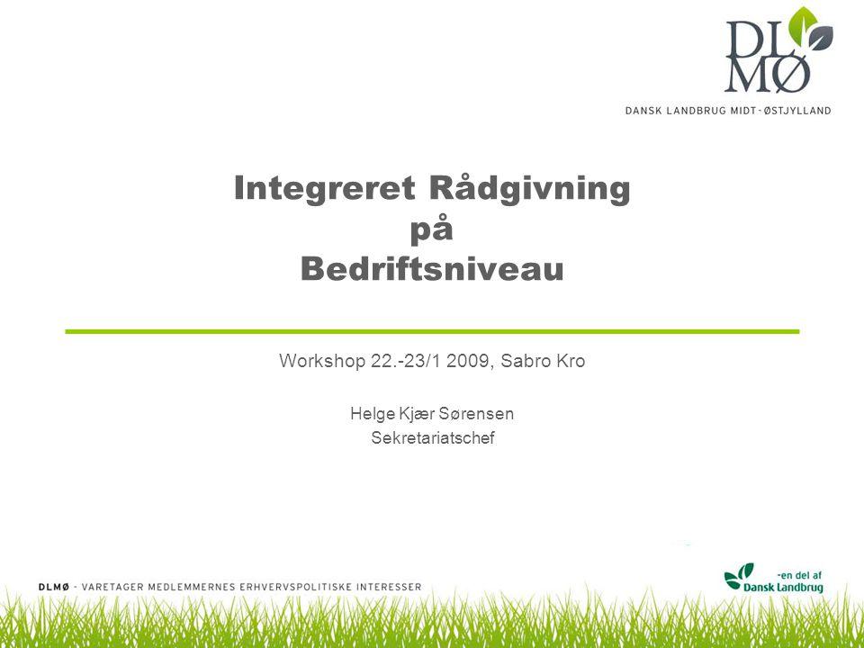 Integreret Rådgivning på Bedriftsniveau Workshop 22.-23/1 2009, Sabro Kro Helge Kjær Sørensen Sekretariatschef