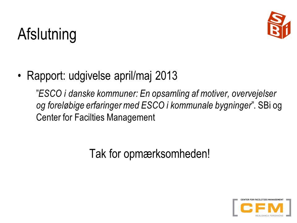 Afslutning Rapport: udgivelse april/maj 2013 ESCO i danske kommuner: En opsamling af motiver, overvejelser og foreløbige erfaringer med ESCO i kommunale bygninger .