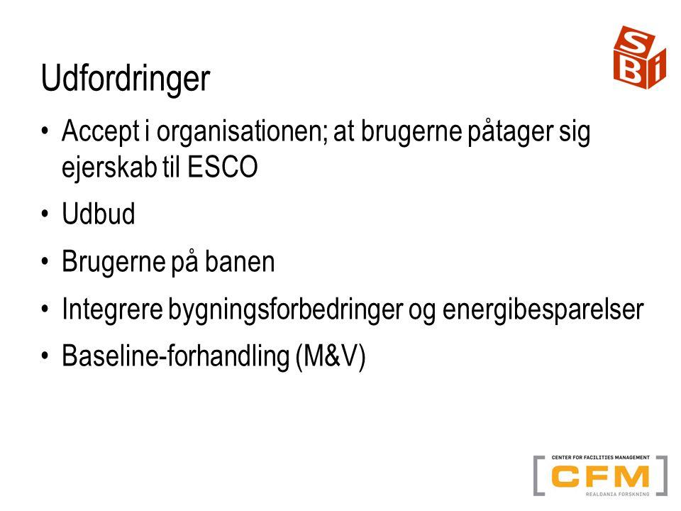 Udfordringer Accept i organisationen; at brugerne påtager sig ejerskab til ESCO Udbud Brugerne på banen Integrere bygningsforbedringer og energibesparelser Baseline-forhandling (M&V)