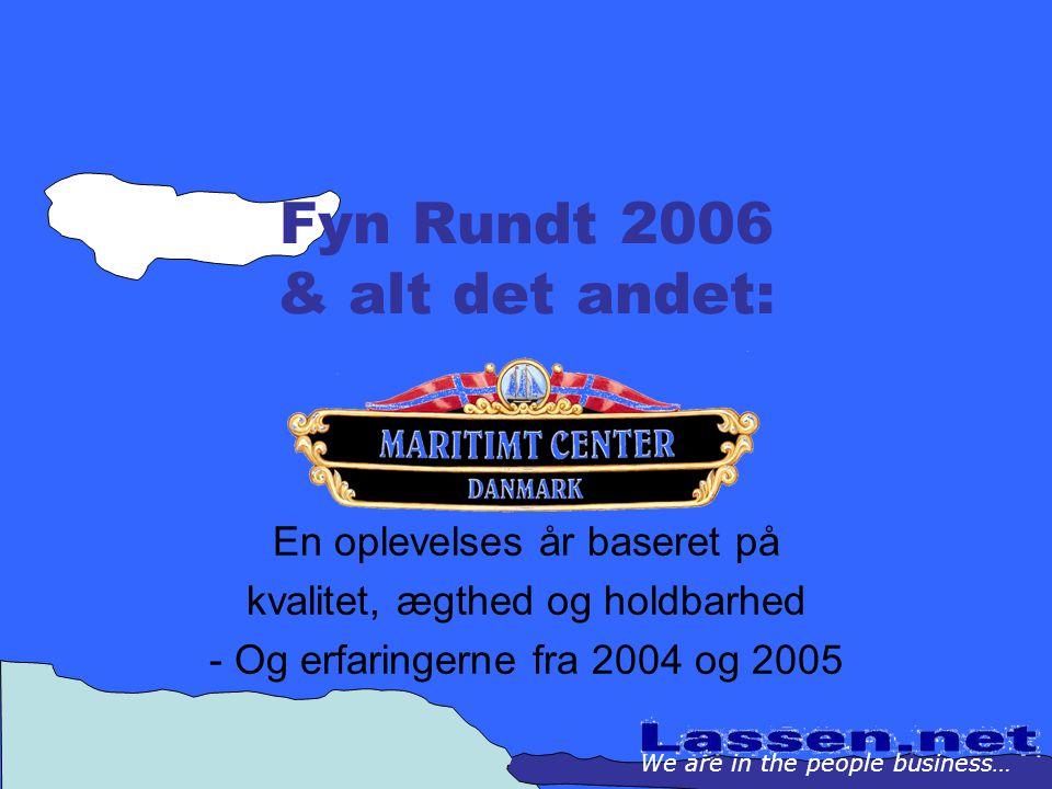Fyn Rundt 2006 & alt det andet: En oplevelses år baseret på kvalitet, ægthed og holdbarhed - Og erfaringerne fra 2004 og 2005 We are in the people business…