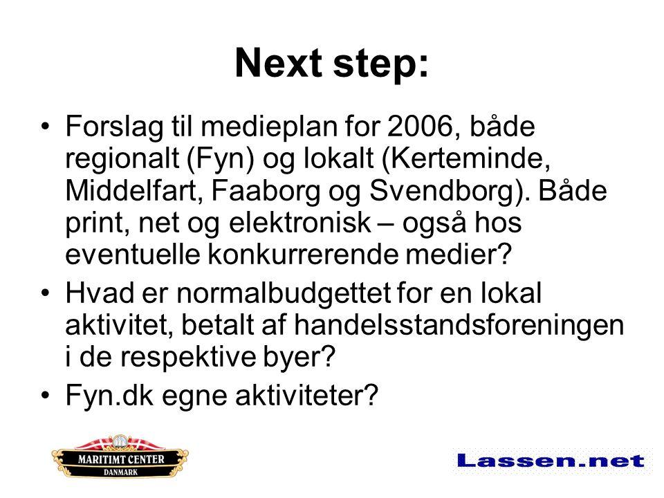 Next step: Forslag til medieplan for 2006, både regionalt (Fyn) og lokalt (Kerteminde, Middelfart, Faaborg og Svendborg).