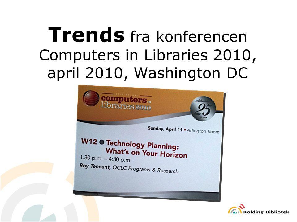 Trends fra konferencen Computers in Libraries 2010, april 2010, Washington DC
