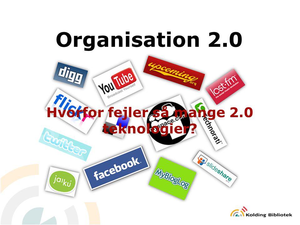 Organisation 2.0 Hvorfor fejler så mange 2.0 teknologier
