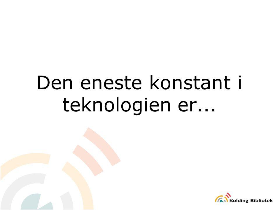 Den eneste konstant i teknologien er...