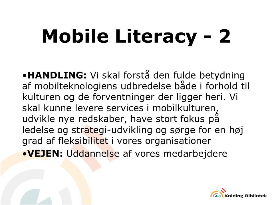 Mobile Literacy - 2 HANDLING: Vi skal forstå den fulde betydning af mobilteknologiens udbredelse både i forhold til kulturen og de forventninger der ligger heri.