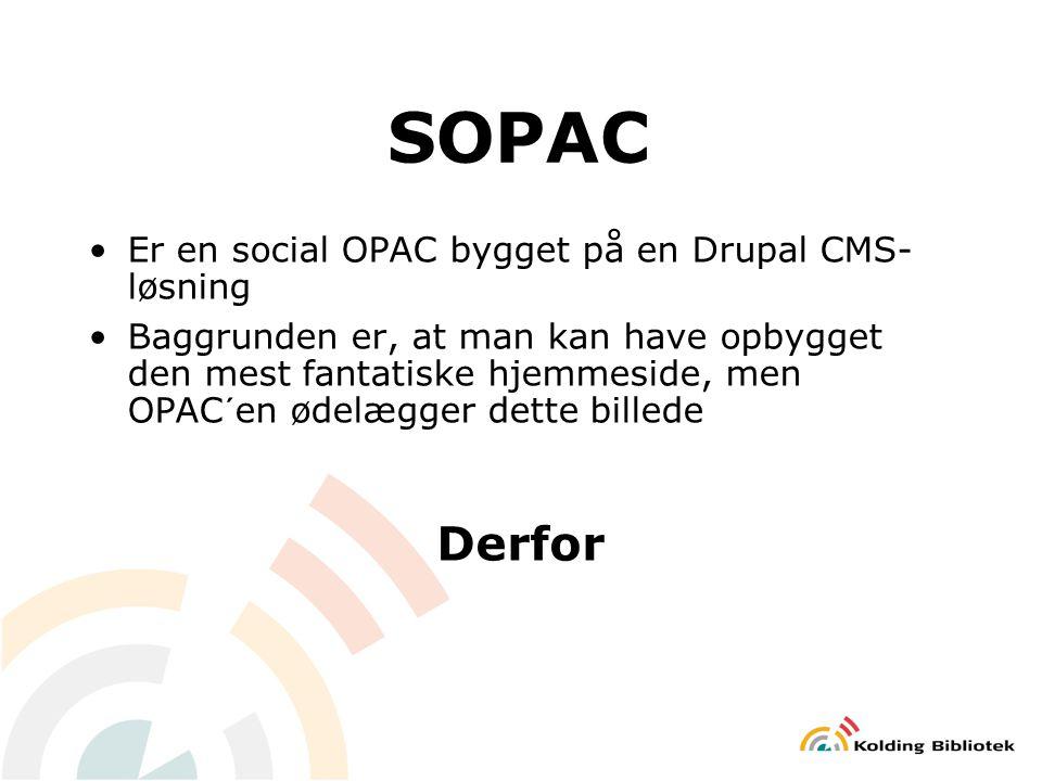 SOPAC Er en social OPAC bygget på en Drupal CMS- løsning Baggrunden er, at man kan have opbygget den mest fantatiske hjemmeside, men OPAC´en ødelægger dette billede Derfor