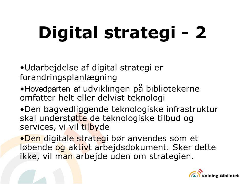 Digital strategi - 2 Udarbejdelse af digital strategi er forandringsplanlægning Hovedparten af udviklingen på bibliotekerne omfatter helt eller delvist teknologi Den bagvedliggende teknologiske infrastruktur skal understøtte de teknologiske tilbud og services, vi vil tilbyde Den digitale strategi bør anvendes som et løbende og aktivt arbejdsdokument.