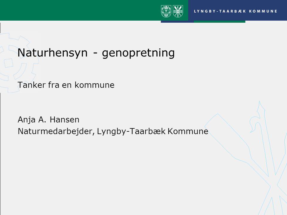 Naturhensyn - genopretning Tanker fra en kommune Anja A.