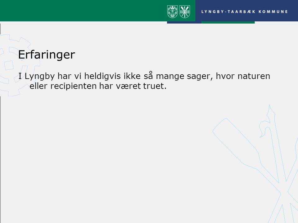 Erfaringer I Lyngby har vi heldigvis ikke så mange sager, hvor naturen eller recipienten har været truet.