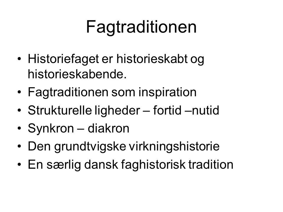 Fagtraditionen Historiefaget er historieskabt og historieskabende.