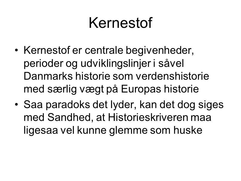 Kernestof Kernestof er centrale begivenheder, perioder og udviklingslinjer i såvel Danmarks historie som verdenshistorie med særlig vægt på Europas historie Saa paradoks det lyder, kan det dog siges med Sandhed, at Historieskriveren maa ligesaa vel kunne glemme som huske