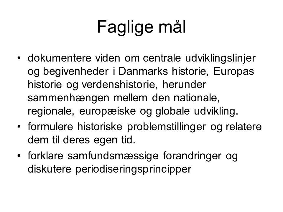Faglige mål dokumentere viden om centrale udviklingslinjer og begivenheder i Danmarks historie, Europas historie og verdenshistorie, herunder sammenhængen mellem den nationale, regionale, europæiske og globale udvikling.