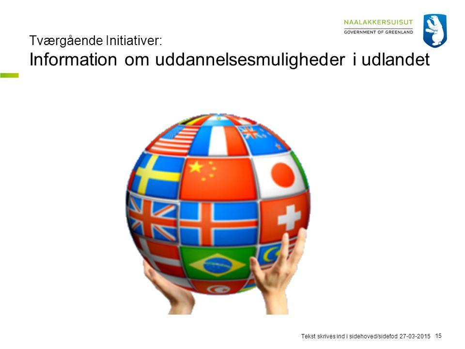 Tværgående Initiativer: Information om uddannelsesmuligheder i udlandet 27-03-2015Tekst skrives ind i sidehoved/sidefod 15