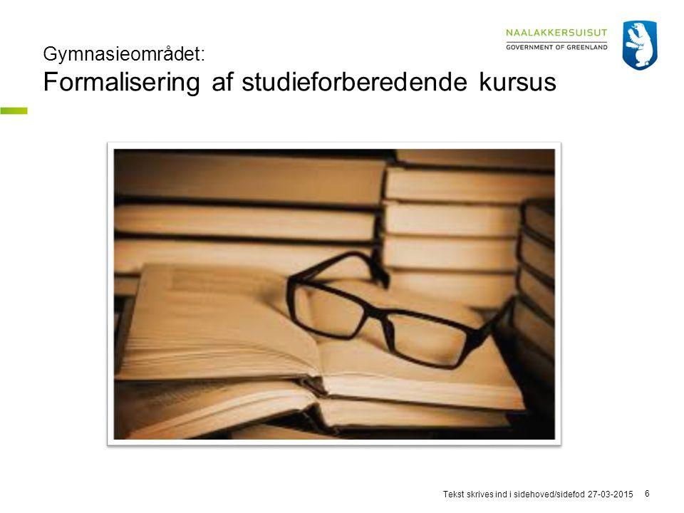 Gymnasieområdet: Formalisering af studieforberedende kursus 27-03-2015Tekst skrives ind i sidehoved/sidefod 6