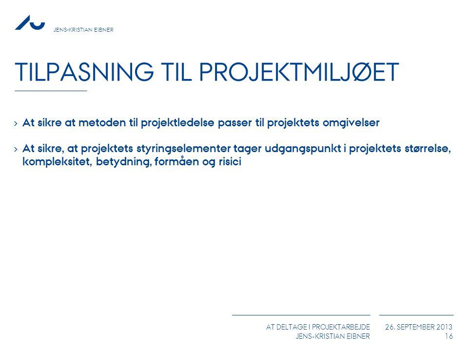 JENS-KRISTIAN EIBNER AT DELTAGE I PROJEKTARBEJDE JENS-KRISTIAN EIBNER 26. SEPTEMBER 2013 TILPASNING TIL PROJEKTMILJØET 16 › At sikre at metoden til pr