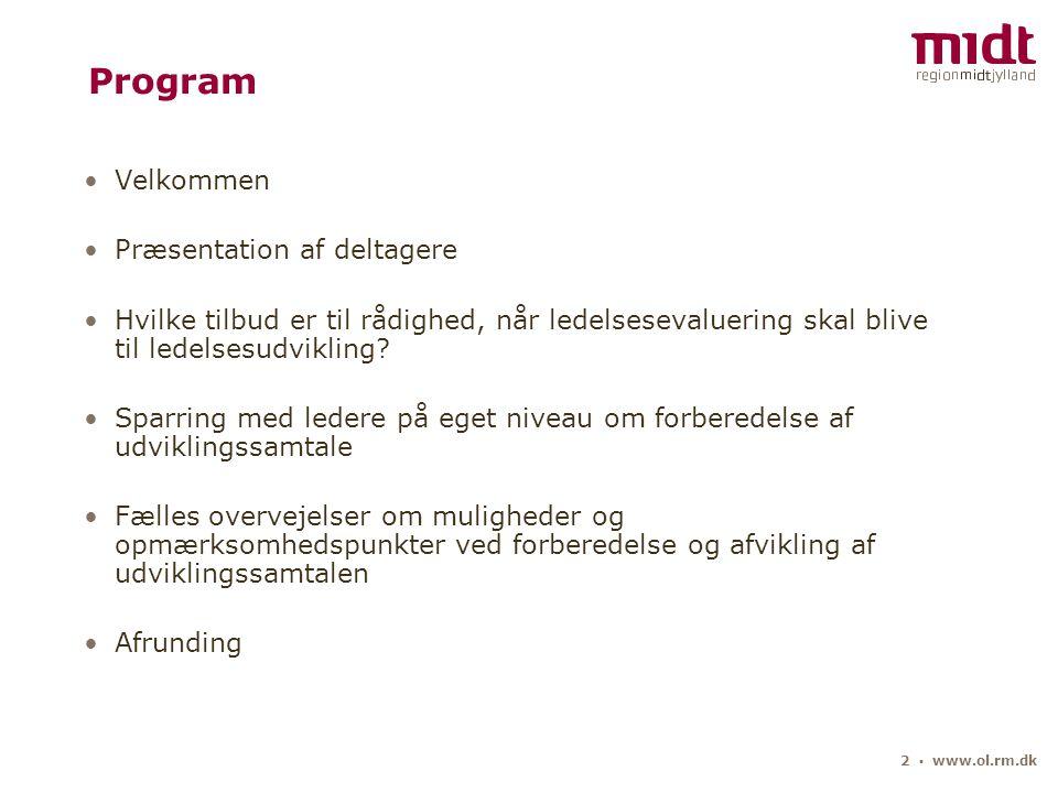 2 ▪ www.ol.rm.dk Program Velkommen Præsentation af deltagere Hvilke tilbud er til rådighed, når ledelsesevaluering skal blive til ledelsesudvikling.