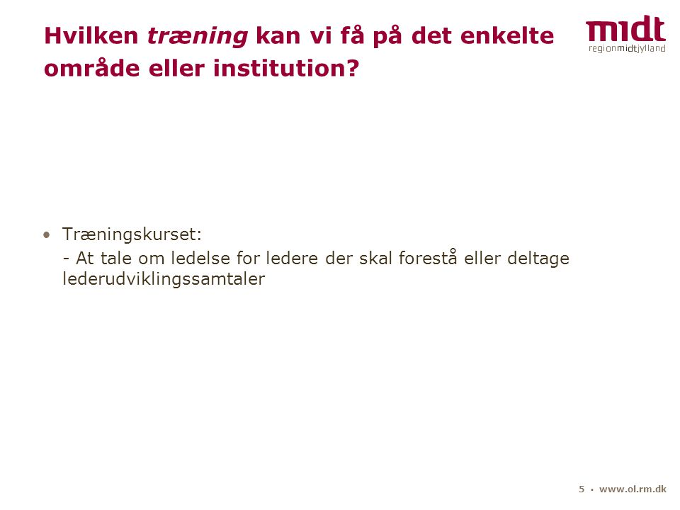 5 ▪ www.ol.rm.dk Hvilken træning kan vi få på det enkelte område eller institution.