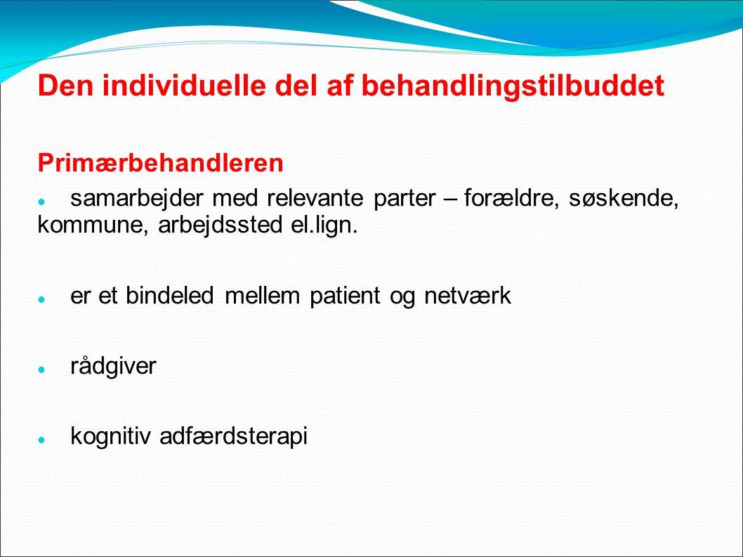 Den individuelle del af behandlingstilbuddet Primærbehandleren samarbejder med relevante parter – forældre, søskende, kommune, arbejdssted el.lign.