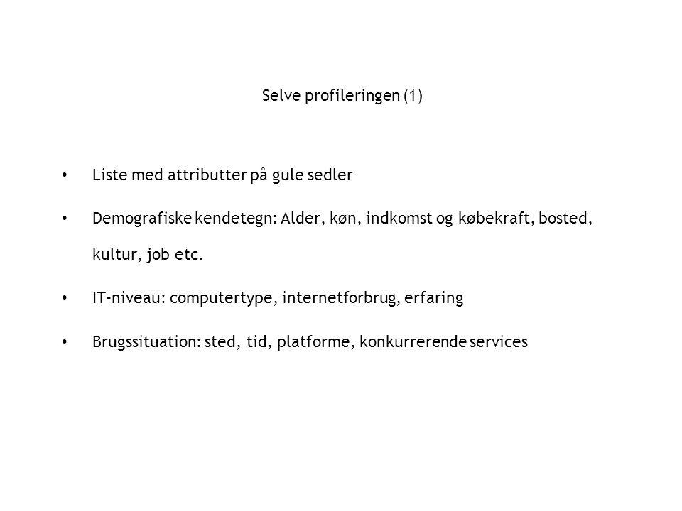 Selve profileringen (1) Liste med attributter på gule sedler Demografiske kendetegn: Alder, køn, indkomst og købekraft, bosted, kultur, job etc.