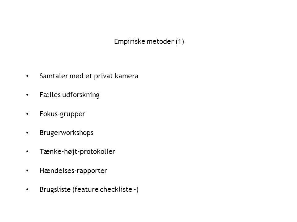 Empiriske metoder (1) Samtaler med et privat kamera Fælles udforskning Fokus-grupper Brugerworkshops Tænke-højt-protokoller Hændelses-rapporter Brugsliste (feature checkliste -)