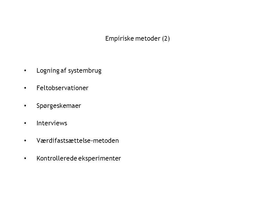 Empiriske metoder (2) Logning af systembrug Feltobservationer Spørgeskemaer Interviews Værdifastsættelse-metoden Kontrollerede eksperimenter