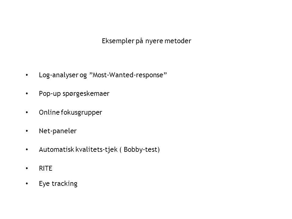 Eksempler på nyere metoder Log-analyser og Most-Wanted-response Pop-up spørgeskemaer Online fokusgrupper Net-paneler Automatisk kvalitets-tjek ( Bobby-test) RITE Eye tracking