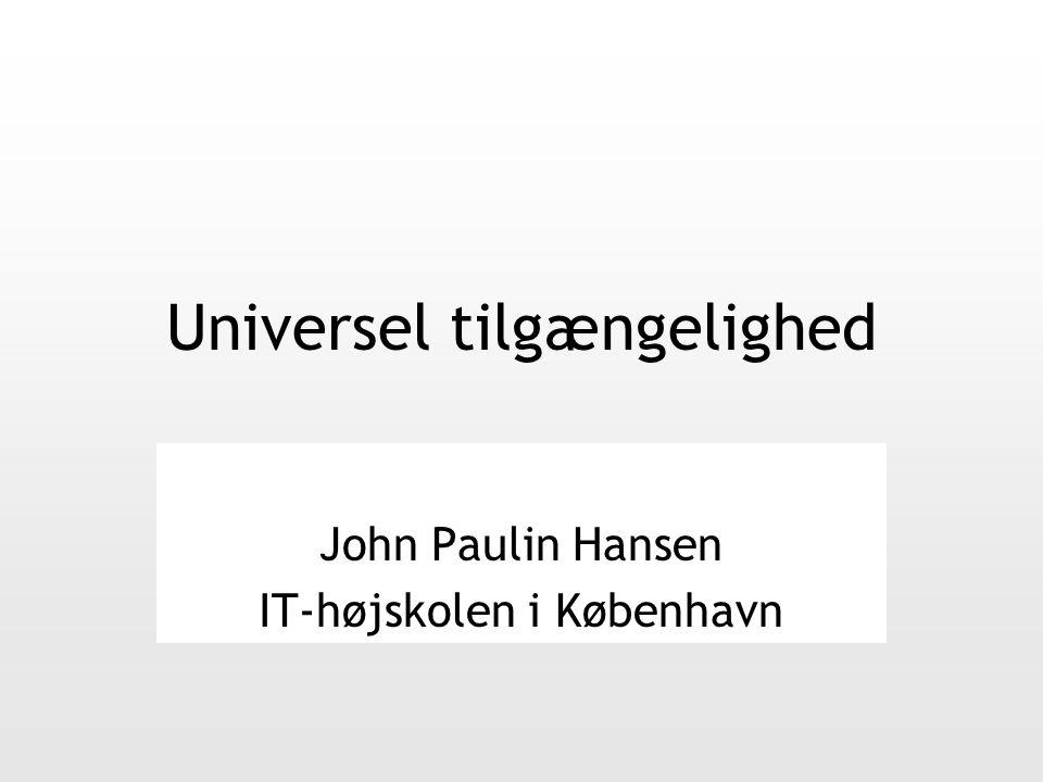 Universel tilgængelighed John Paulin Hansen IT-højskolen i København