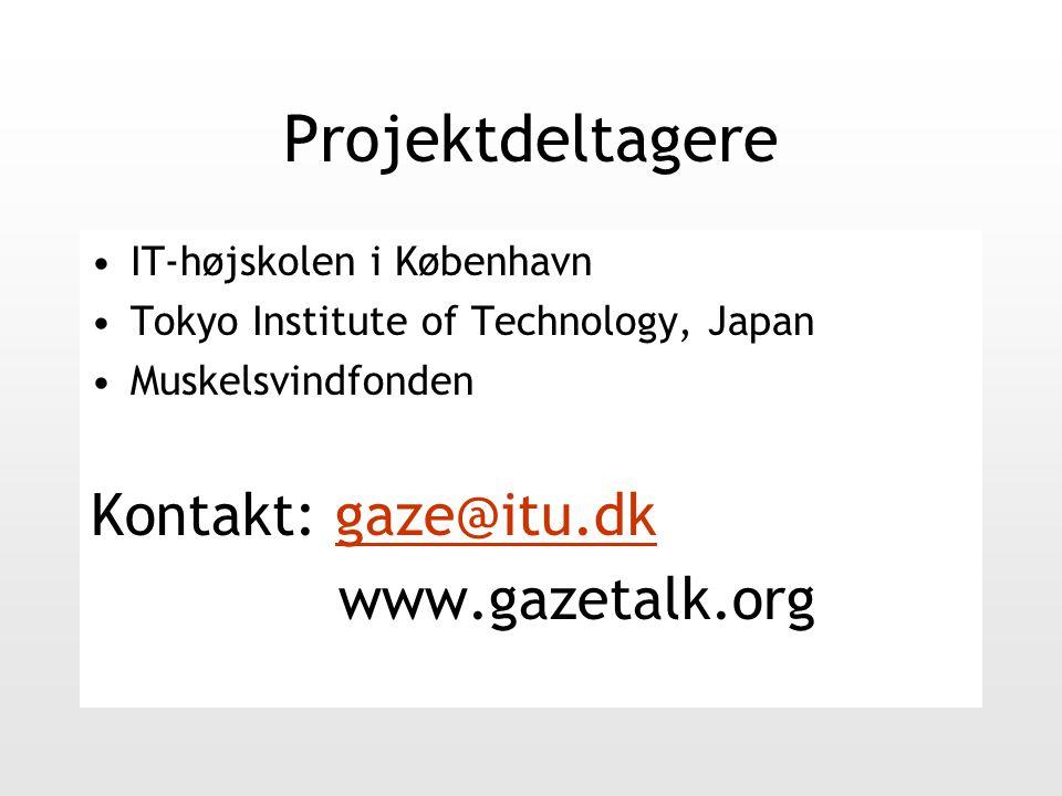 Projektdeltagere IT-højskolen i København Tokyo Institute of Technology, Japan Muskelsvindfonden Kontakt: gaze@itu.dkgaze@itu.dk www.gazetalk.org