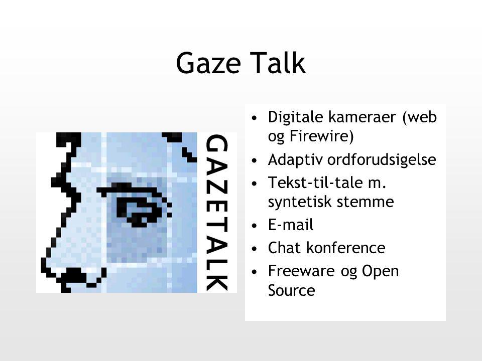 Gaze Talk Digitale kameraer (web og Firewire) Adaptiv ordforudsigelse Tekst-til-tale m.