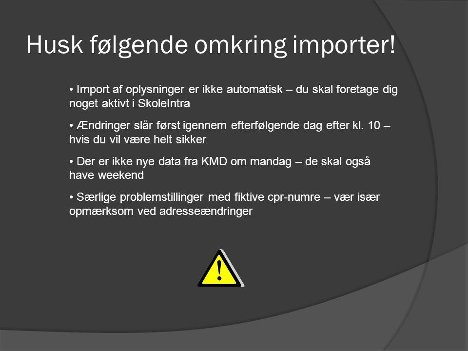 Husk følgende omkring importer.