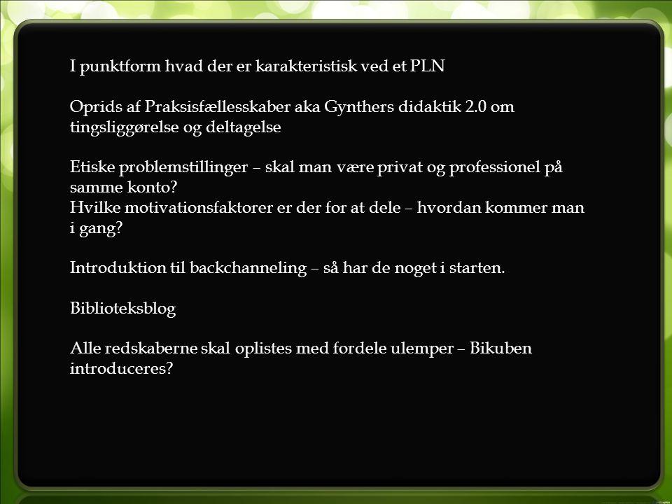 I punktform hvad der er karakteristisk ved et PLN Oprids af Praksisfællesskaber aka Gynthers didaktik 2.0 om tingsliggørelse og deltagelse Etiske problemstillinger – skal man være privat og professionel på samme konto.