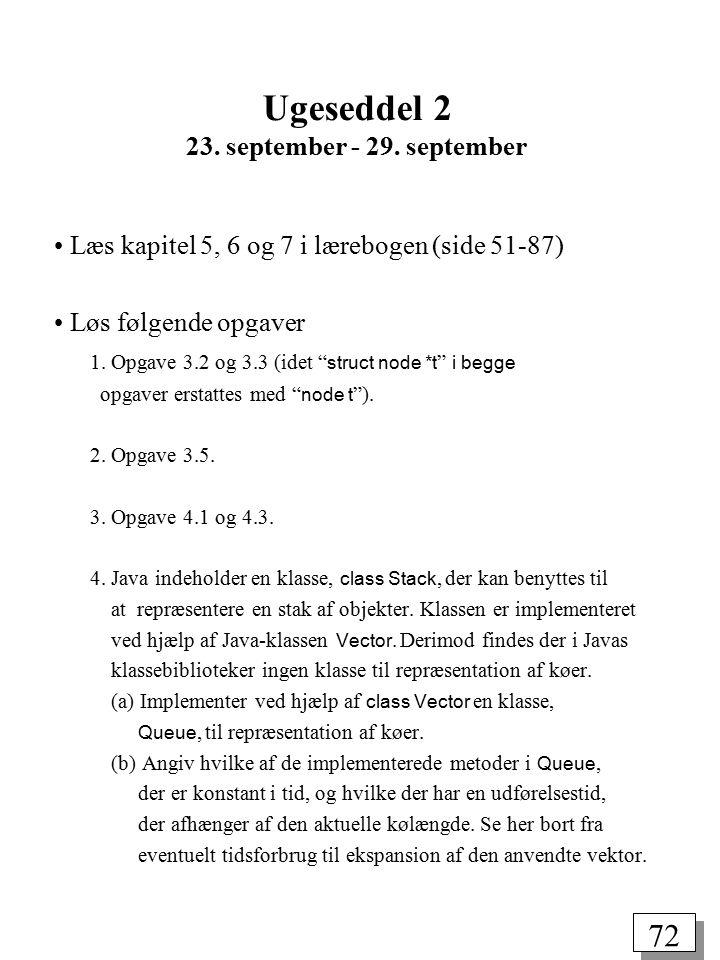 71 Repræsentation af flervejstræer (1) Far-referencer class Node { Node dad; } (2) Binært træ class Node { Node firstSon, nextBrother; }