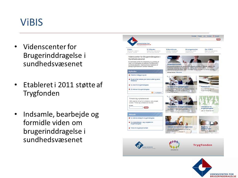 Videnscenter for Brugerinddragelse i sundhedsvæsenet Etableret i 2011 støtte af Trygfonden Indsamle, bearbejde og formidle viden om brugerinddragelse i sundhedsvæsenet ViBIS