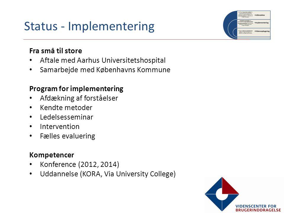 Fra små til store Aftale med Aarhus Universitetshospital Samarbejde med Københavns Kommune Program for implementering Afdækning af forståelser Kendte metoder Ledelsesseminar Intervention Fælles evaluering Kompetencer Konference (2012, 2014) Uddannelse (KORA, Via University College)
