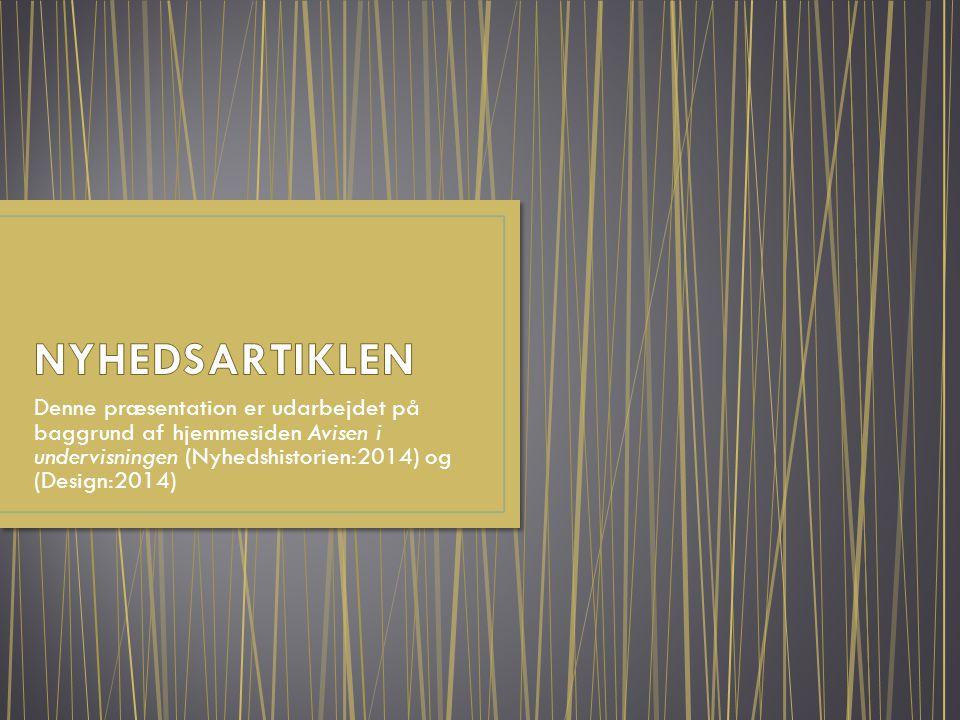 Denne præsentation er udarbejdet på baggrund af hjemmesiden Avisen i undervisningen (Nyhedshistorien:2014) og (Design:2014)