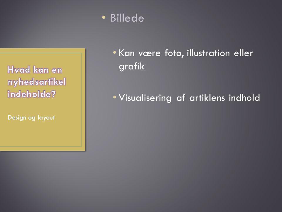 Billede Kan være foto, illustration eller grafik Visualisering af artiklens indhold Design og layout