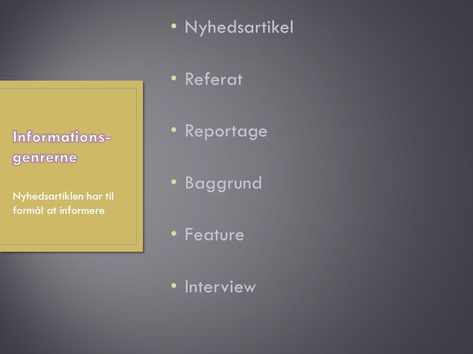 Nyhedsartikel Referat Reportage Baggrund Feature Interview Nyhedsartiklen har til formål at informere