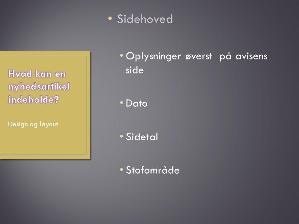 Sidehoved Oplysninger øverst på avisens side Dato Sidetal Stofområde Design og layout