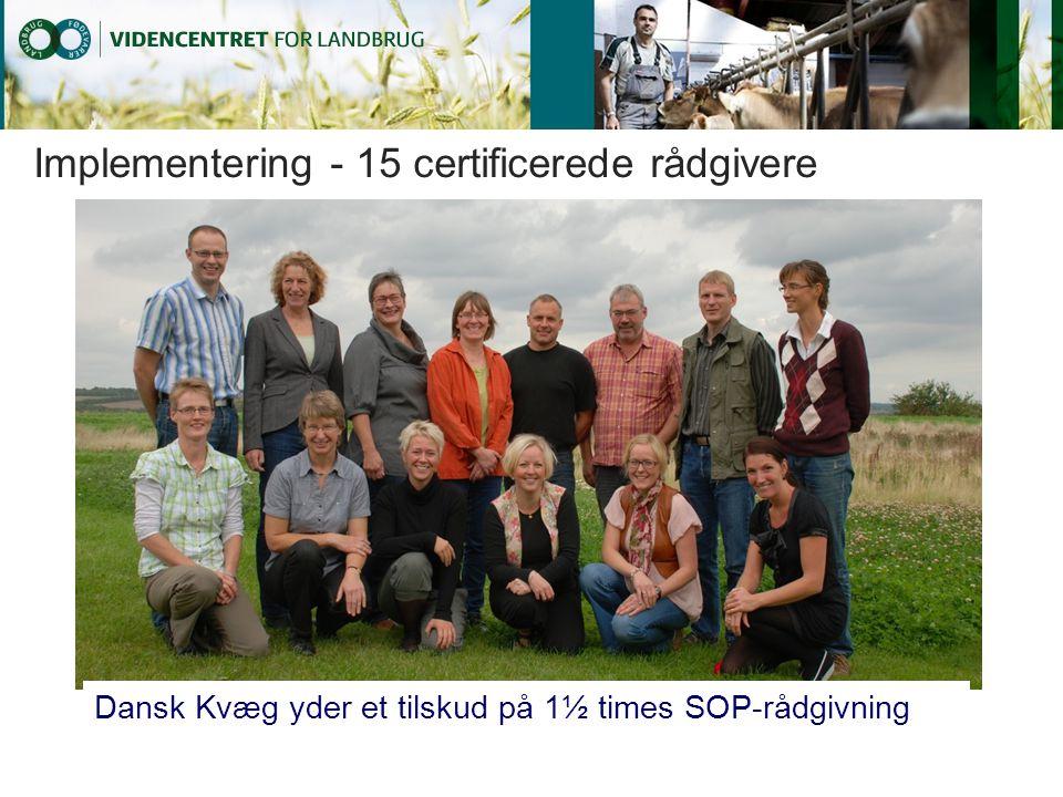 Implementering - 15 certificerede rådgivere Dansk Kvæg yder et tilskud på 1½ times SOP-rådgivning