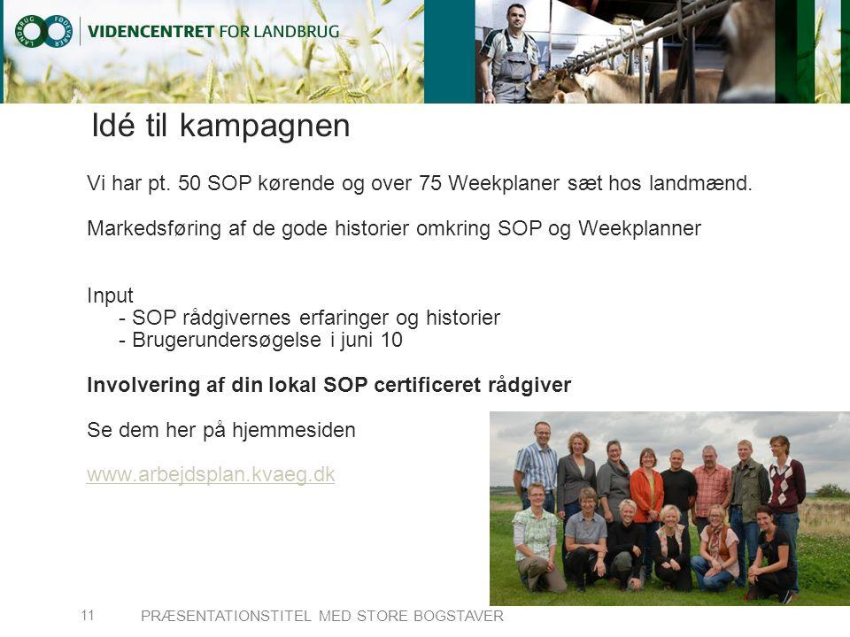 Idé til kampagnen Vi har pt. 50 SOP kørende og over 75 Weekplaner sæt hos landmænd.