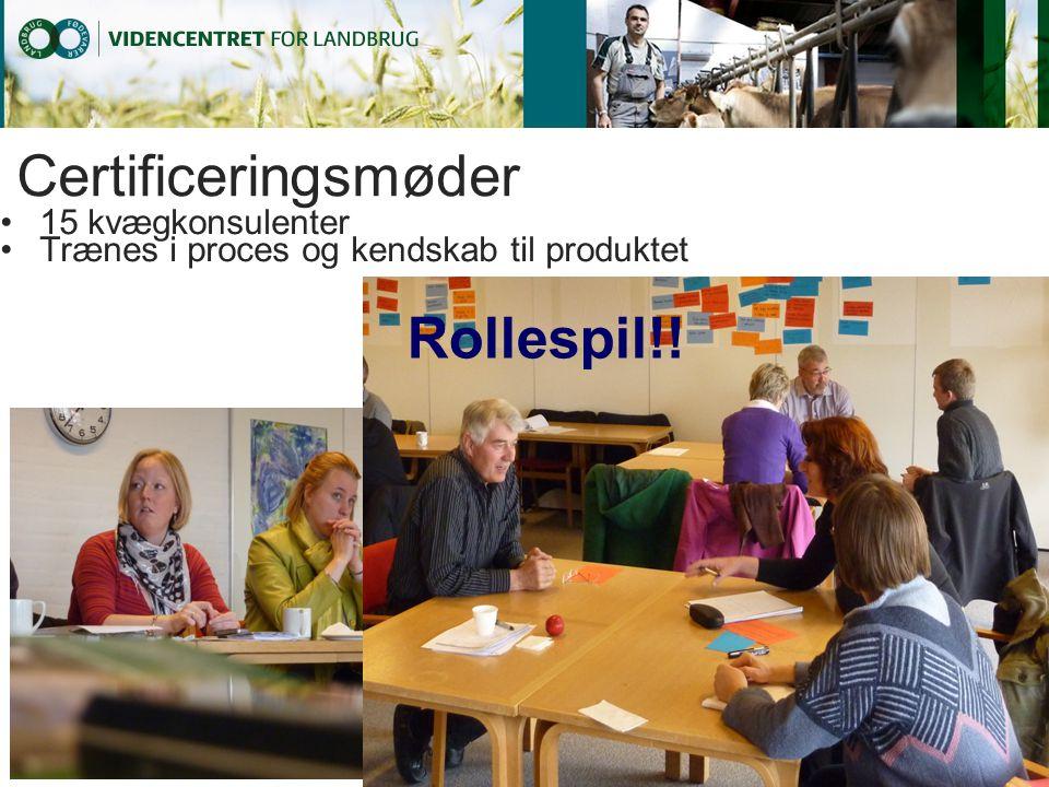 Certificeringsmøder 15 kvægkonsulenter Trænes i proces og kendskab til produktet Rollespil!!